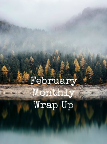 February Monthly Wrap Up